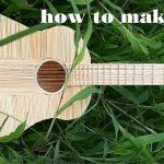 Hướng dẫn làm đàn guitar đơn giản từ tăm tre